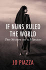 If Nuns Ruled the World: Ten Sisters on a Mission Cover Image