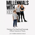 Millennials with Kids Lib/E: Marketing to This Powerful and Surprisingly Different Generation of Parents Cover Image