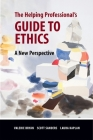 The Helping Professional's Guide to Ethics: A New Perspective Cover Image