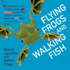 Flying Frogs and Walking Fish: Leaping Lemurs, Tumbling Toads, Jet-Propelled Jellyfish, and More Surprising Ways That Animals Move Cover Image