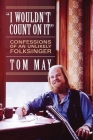 I Wouldn't Count On It: Confessions of an Unlikely Folksinger Cover Image