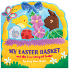 My Easter Basket (die-cut): The True Story of Easter Cover Image