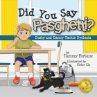 Did You Say Pasghetti? Dusty and Danny Tackle Dyslexia Cover Image