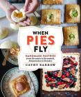 When Pies Fly: Handmade Pastries from Strudels to Stromboli, Empanadas to Knishes Cover Image