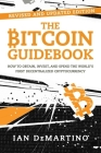 The Bitcoin Guidebook: How to Obtain, Invest, and Spend the World's First Decentralized Cryptocurrency Cover Image