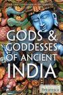 Gods & Goddesses of Ancient India (Gods and Goddesses of Mythology) Cover Image