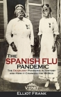 The Spanish Flu Pandemic: The Deadliest Pandemic in History and How it Changed the World Cover Image