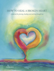 How to Heal a Broken Heart: A Journal for Grieving, Healing and Working Through Loss Cover Image