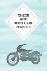 Check And Debit Card Register: Credit And Debit Card Ledger, Record and Tracker Log Book, Personal Checking Account Balance Register, 120 Pages Cover Image
