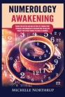Numerology Awakening: Decode Your Destiny and Master Your Life through Tarot, Astrology and Numerology to Discover Who You Are and Predict Y Cover Image