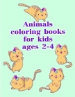 Animals coloring books for kids ages 2-4: The Coloring Pages for Easy and Funny Learning for Toddlers and Preschool Kids Cover Image