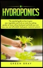 Hydroponics: The essential guide on how to grow your vegetables and fruits on water by making garden at home with out backyard and Cover Image