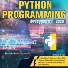 Python Programming for Beginners 2020: The Ultimate Beginners' Guide With Step-by-Step Guidance And Hands-On Exercises. Practical Programming for Tota Cover Image