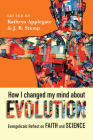 How I Changed My Mind about Evolution: Evangelicals Reflect on Faith and Science Cover Image