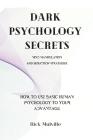 Dark Psychology Secrets: MIND MANIPULATION AND SEDUCTION STRATEGIES. How to use basic human psychology to your advantage. Cover Image