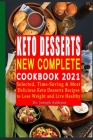 Keto Desserts New Complete Cookbook 2021: Selected, Time-Saving & Most Delicious Keto Desserts Recipes to Lose Weight and Live Healthy Cover Image