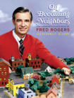 On Becoming Neighbors: The Communication Ethics of Fred Rogers (Composition, Literacy, and Culture) Cover Image
