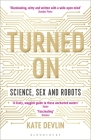 Turned On: Science, Sex and Robots Cover Image