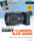 David Busch's Sony Alpha A6000/Ilce-6000 Guide to Digital Photography Cover Image