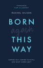 Born Again This Way: Coming Out, Coming to Faith, and What Comes Next Cover Image