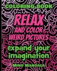 RELAX and COLOR weird pictures - Expand Your Imagination - 100% FUN - 100% Relaxing: 200 Pages - 100 INCREDIBLE Images - A Relaxing Coloring Therapy - Cover Image