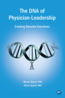 The DNA of Physician Leadership: Creating Dynamic Executives Cover Image