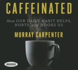 Caffeinated: How Our Daily Habit Helps, Hurts, and Hooks Us Cover Image