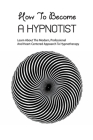 How To Become A Hypnotist- Learn About The Modern, Professional And Heart-centered Appoarch To Hypnotherapy: Approach To Hypnotherapy Cover Image