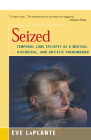 Seized: Temporal Lobe Epilepsy as a Medical, Historical, and Artistic Phenomenon Cover Image