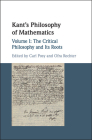 Kant's Philosophy of Mathematics: Volume 1, the Critical Philosophy and Its Roots Cover Image
