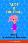Alice & The Troll: Book 1 in the Princess Alice Series of Online Adventures Cover Image