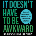 It Doesn't Have to Be Awkward: Dealing with Relationships, Consent, and Other Hard-To-Talk-About Stuff Cover Image