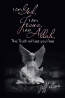 I Am God, I Am Jesus, I Am Allah, the Truth Will Set You Free Cover Image