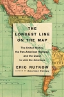 The Longest Line on the Map: The United States, the Pan-American Highway, and the Quest to Link the Americas Cover Image