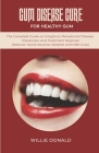 Gum Disease Cure for Healthy Gum: The Complete Guide on Gingitivis, Periodontal Disease Prevention and Treatment Regimen (Natural, Home Routine, Medic Cover Image