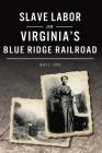Slave Labor on Virginia's Blue Ridge Railroad Cover Image