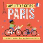 My Little Cities: Paris: (Board Books for Toddlers, Travel  Books for Kids, City Children's Books) Cover Image