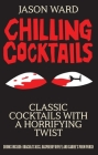 Chilling Cocktails: Classic Cocktails With A Horrifying Twist Cover Image