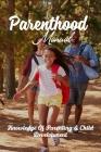 Parenthood Manual: Knowledge Of Parenting & Child Development: Parenthood Survival Guide Book Cover Image