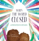 When the World Closed: A magical adventure to inspire social and emotional growth during isolation Cover Image