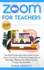 Zoom for Teachers: The 2020 Screen By Screen Guide To Use Zoom At Its Best. A Fool-Proof Approach To Meetings, Webinars & Online Lessons. (Distance Learning #5) Cover Image