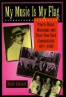 My Music Is My Flag: Puerto Rican Musicians and Their New York Communities, 1917-1940 (Latinos in American Society and Culture #3) Cover Image