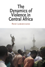 The Dynamics of Violence in Central Africa (National and Ethnic Conflict in the 21st Century) Cover Image