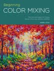 Portfolio: Beginning Color Mixing: Tips and Techniques for Mixing Vibrant Colors and Cohesive Palettes Cover Image