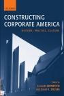 Constructing Corporate America: History, Politics, Culture Cover Image