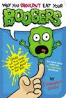 Why You Shouldn't Eat Your Boogers: Gross but True Things You Don't Want to Know About Your Body Cover Image