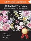 Calm the F*ck Down: An Irreverent Adult Coloring Book Cover Image