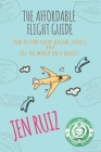 The Affordable Flight Guide: How to Find Cheap Airline Tickets and See the World on a Budget Cover Image