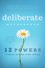 Deliberate Motherhood: 12 Key Powers of Peace, Purpose, Order & Joy Cover Image