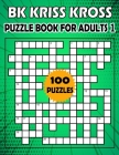 BK Kriss kross puzzle book for adults 1: Criss cross puzzle book for adults - 100 Puzzle from (BK Bouchama) Cover Image